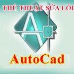 Thủ thuật sửa lỗi vẽ AutoCad mà 99% mọi người chưa biết – Phần 1