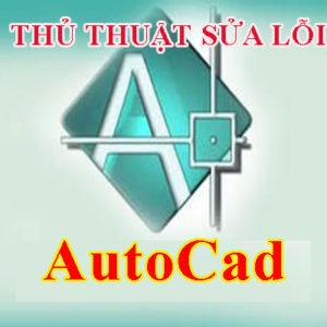 Thủ thuật sửa lỗi vẽ AutoCad mà 99% mọi người chưa biết - Phần 1