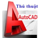 Thủ thuật vẽ nhanh AutoCad kinh điển – Mẹo vặt vẽ nhanh autocad 2d – Phần 2