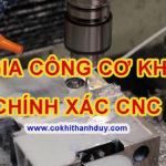 Gia Công Cơ Khí Chính Xác CNC giá rẻ theo yêu cầu tại Hà Nội, Hải Phòng, Bắc Ninh, Hải Dương, Hưng Yên – Cokhithanhduy.com