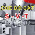 Cách lựa chọn chế độ cắt S, V, T tối ưu nhất trong gia công cơ khí chế tạo máy