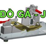 ĐỒ GÁ - JIG trong gia công cơ khí chế tạo máy - Cách thiết kế Đồ gá jig chuyên dùng