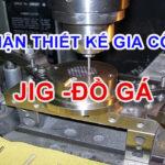 Nhận thiết kế và Gia công Jig, đồ gá lắp ráp kiểm tra theo yêu cầu tại Hà Nội